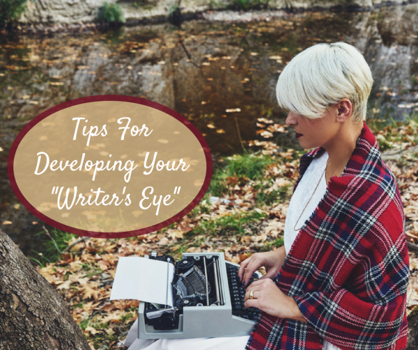 Tips For Developing Your _Writer's Eye_