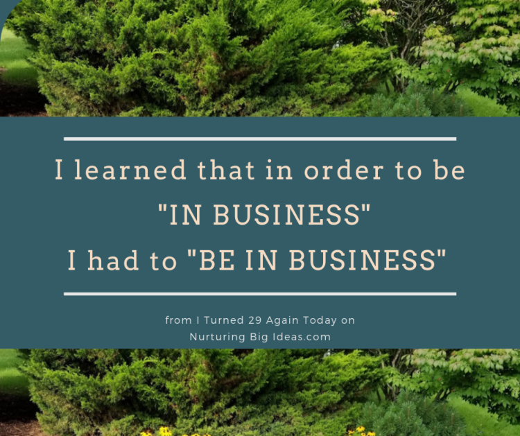 I learned that in order to be in business i had to be in business