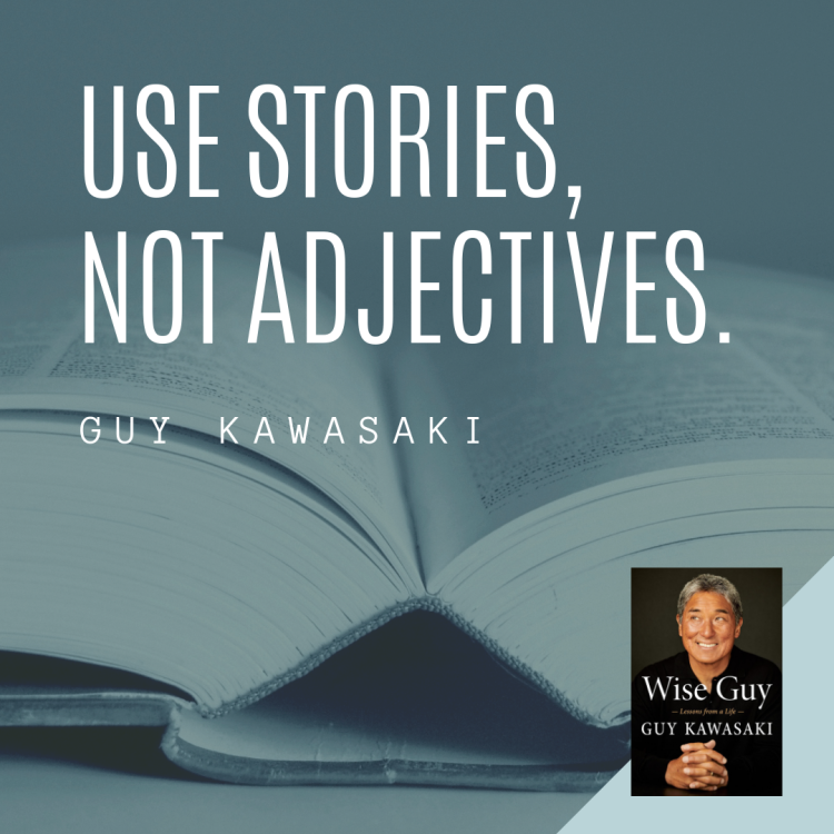 Use Stories Quote - Guy Kawasaki - Wise Guy