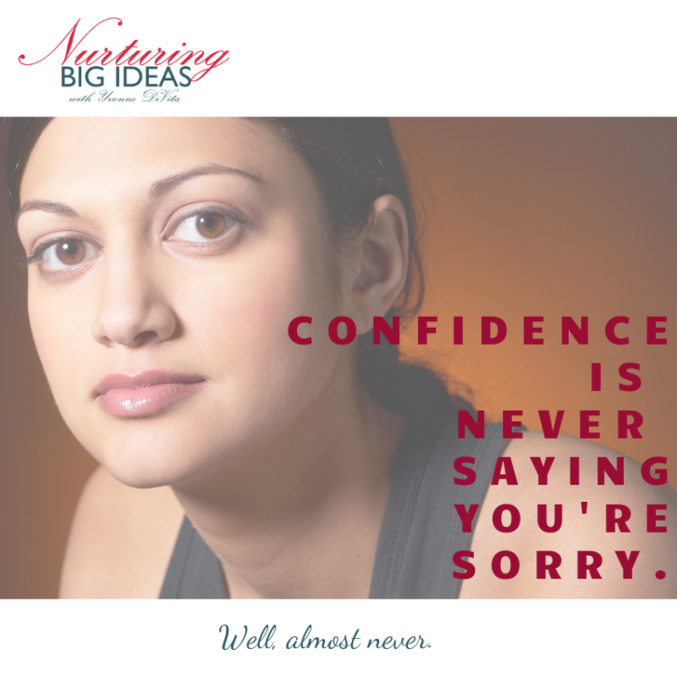 Confidence never saying sorry