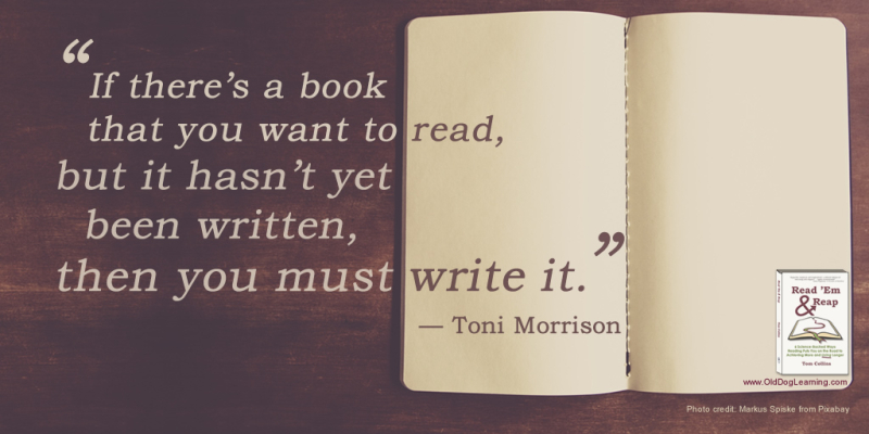 Image quote: 'If there's a book that you want to read, but it hasn't yet been written, then you must write it.' - Toni Morrison