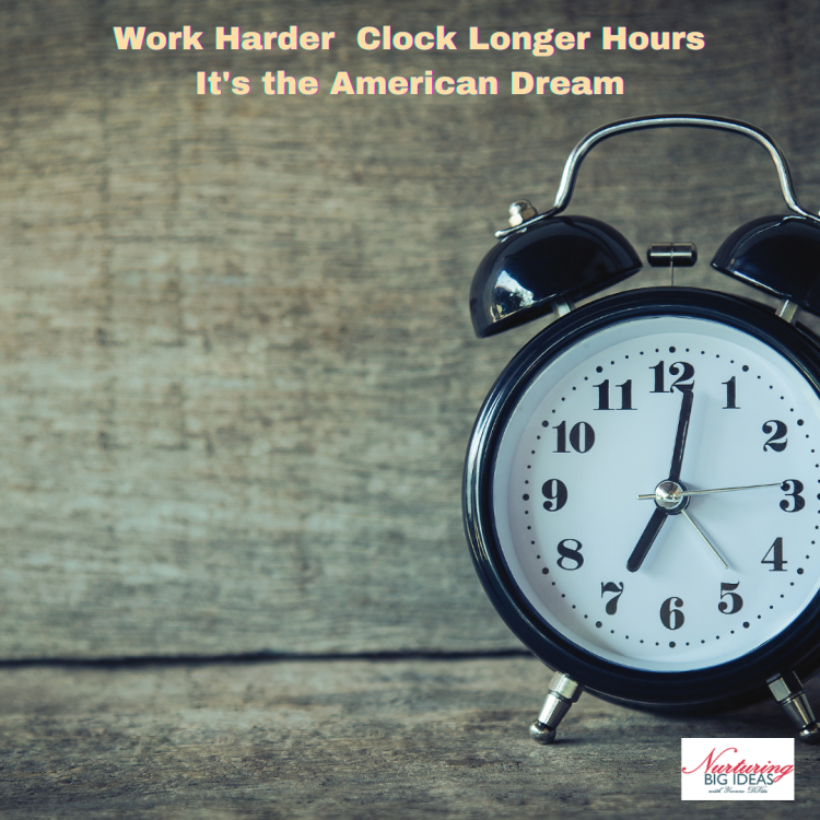 Clock longer hours American Dream